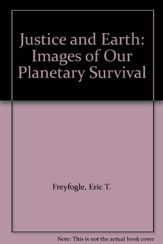 Justice and Earth: Images of Our Planetary Survival (0029106958) by Freyfogle, Eric T.