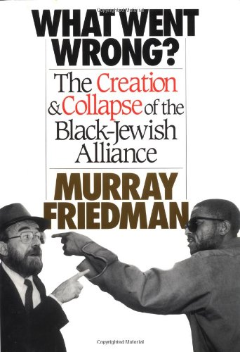 9780029109106: What Went Wrong?: The Creation & Collapse of the Black-Jewish Alliance