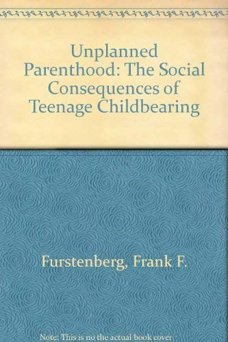 9780029110102: Unplanned Parenthood: The Social Consequences of Teenage Childbearing