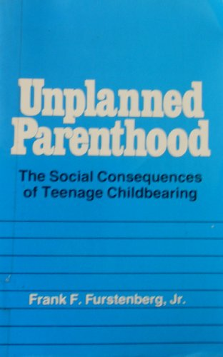 9780029110300: Unplanned Parenthood: The Social Consequences of Teenage Childbearing