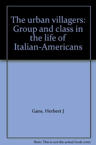 9780029112502: The urban villagers: Group and class in the life of Italian-Americans