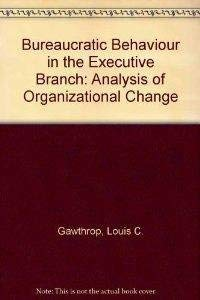 Bureaucratic Behavior in the Executive Branch: Gawthrop, Louis C.