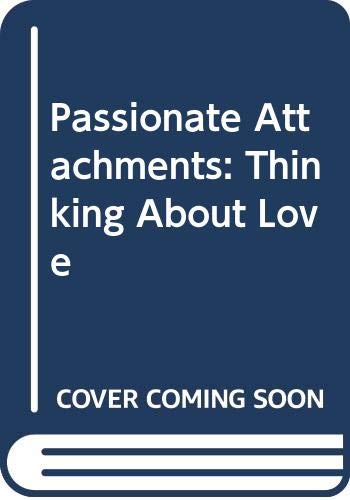9780029114308: Passionate Attachments: Thinking About Love