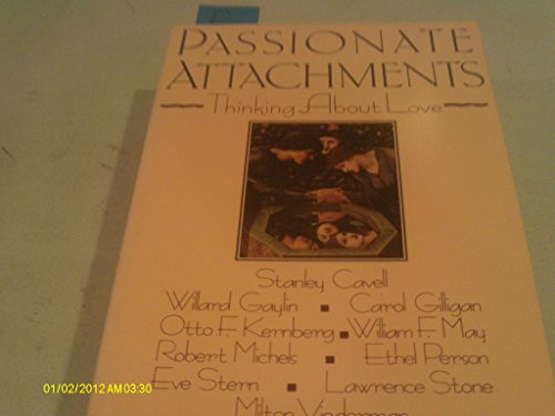 Passionate Attachments: Thinking About Love.: Gaylin, Willard & Person, Ethel (editors).