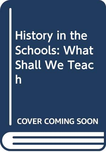 9780029117019: History in the Schools: What Shall We Teach