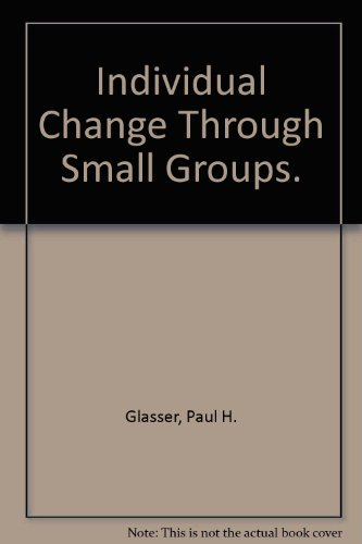 9780029118108: Individual Change Through Small Groups.