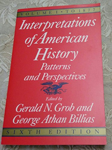 Interpretations of American History: Pattern and Perspectives,: Grob, Gerald N.
