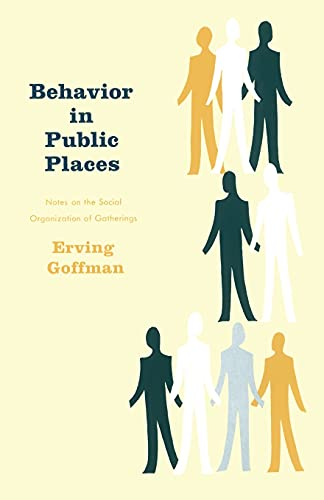 9780029119402: Behavior in Public Places: Notes on the Social Organization of Gatherings