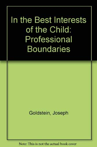 In the Best Interests of the Child: Professional Boundaries: Freud, Anna, Solnit, Albert J., ...
