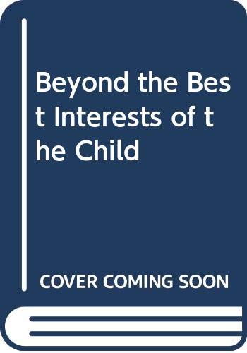 9780029123003: Beyond the Best Interests of the Child