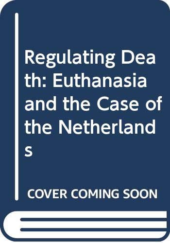 9780029124406: Regulating Death: Euthanasia and the Case of the Netherlands