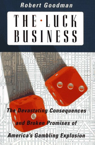 9780029124833: The Luck Business: The Devastating Consequences and Broken Promises of America's Gambling Explosion