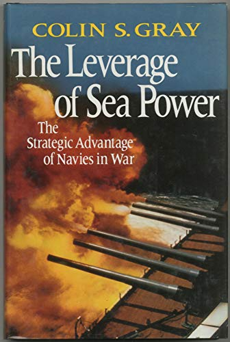 9780029126615: Leverage of Sea Power: The Strategic Advantage of Navies in War