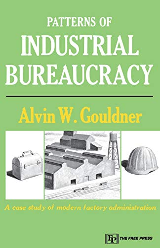 9780029127407: Patterns of Industrial Bureaucracy: Case Study of Modern Factory Administration