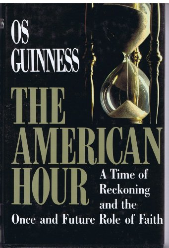 The American Hour: A Time of Reckoning and the Once and Future Role of Faith: Guinness, OS