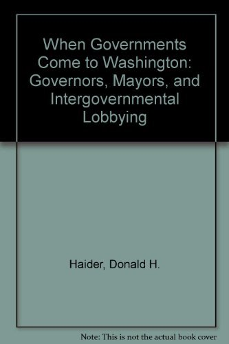 9780029133705: When Governments Come to Washington: Governors, Mayors, and Intergovernmental Lobbying