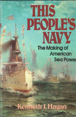 9780029134702: This People's Navy: Making of American Sea Power