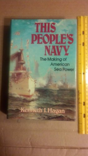 9780029134702: This People's Navy: The Making of American Sea Power