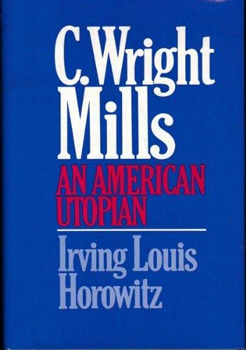 9780029149706: C. Wright Mills: An American Utopian