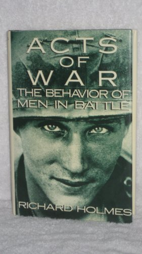 9780029150207: Acts of War: The Behavior of Men in Battle