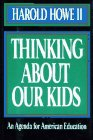 Thinking About Our Kids: An Agenda for: Howe II, Harold;