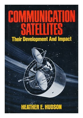 Communication Satellites: Their Development and Impact: Hudson, Heather E.