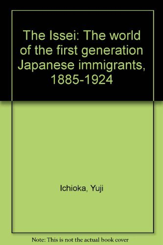 9780029153703: The Issei: The world of the first generation Japanese immigrants, 1885-1924