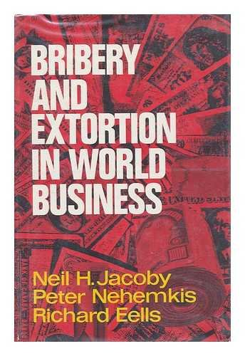 9780029160008: Bribery and Extortion in World Business: A Study of Corporate Political Payments Abroad (Studies of the modern corporation)