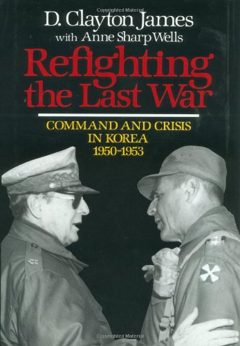 9780029160015: Refighting the Last War: Command and Crisis in Korea, 1950-53