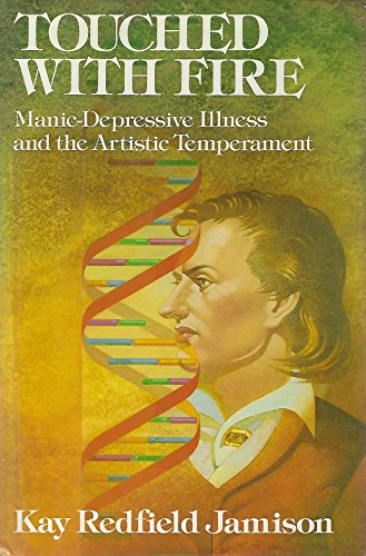Touched With Fire: Manic-Depressive Illness and the Artistic Temperament: Jamison, Kay Redfield