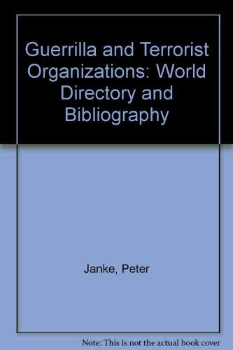 Guerrilla and Terrorist Organizations: World Directory and Bibliography: Janke, Peter