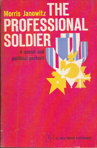 9780029161807: The Professional Soldier: A Social and Political Portrait