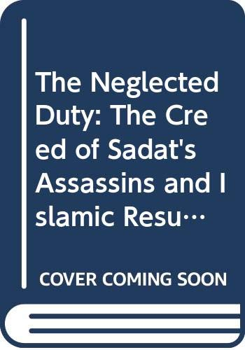 9780029163405: The Neglected Duty: The Creed of Sadat's Assassins and Islamic Resurgence in the Middle East