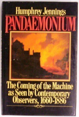 9780029164709: Pandaemonium: The Coming of the Machine As Seen by Contemporary Observers, 1660-1886