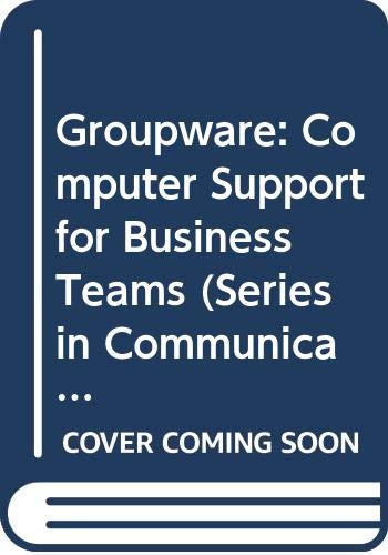 9780029164914: Groupware: Computer Support for Business Teams (Series in Communication Technology and Society)