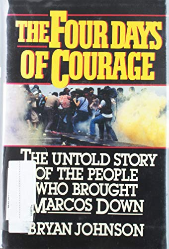9780029165713: The Four Days of Courage: The Untold Story of the People Who Brought Marcos Down