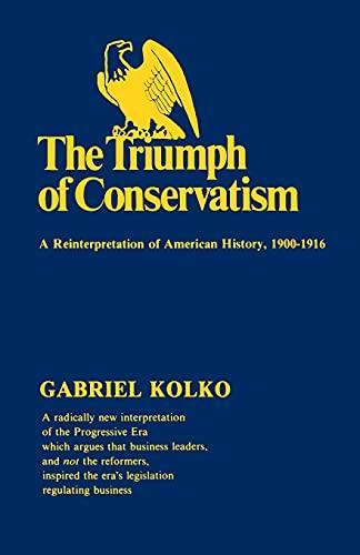 9780029166505: The Triumph of Conservatism: A Reinterpretation of American History, 1900-1916