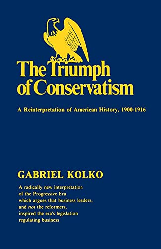 9780029166505: The Triumph of Conservatism: A Reinterpretation of American History, 1900-1916