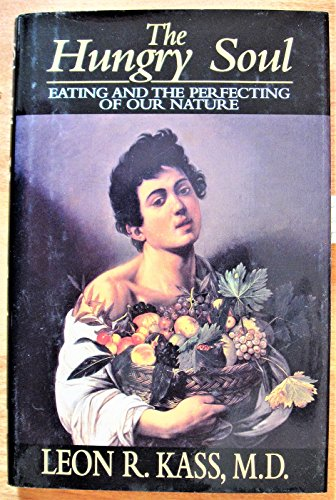 9780029170731: The Hungry Soul: Eating and the Perfecting of Human Nature