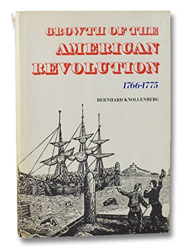 9780029171103: Growth of the American Revolution: 1766-1775