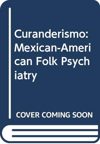 9780029173107: Curanderismo: Mexican-American Folk Psychiatry