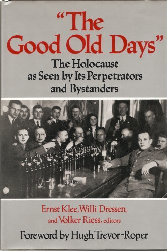 "9780029174258: ""The Good Old Days"": The Holocaust as Seen by Its Perpetrators and Bystanders"