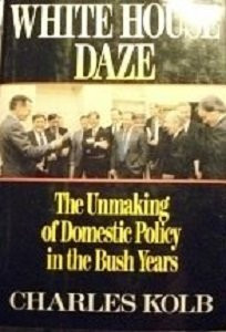 White House Daze: The Unmaking of Domestic Policy in the Bush Years: Kolb, Charles