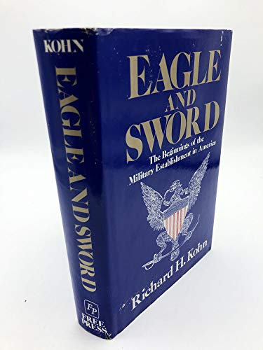 9780029175507: Eagle & Sword (the Beginnings of the Military Establishment in America)