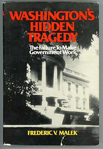9780029197905: Washington's Hidden Tragedy: The Failure to Make Government Work