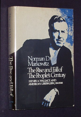9780029200902: Rise and Fall of the People's Century: Henry A.Wallace and American Liberalism, 1941-48