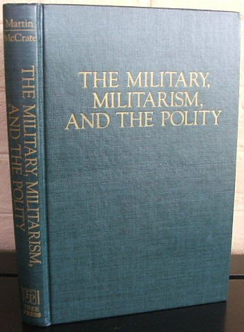 9780029201909: Military, Militarism, and the Polity: Essays in Honor of Morris Janowitz