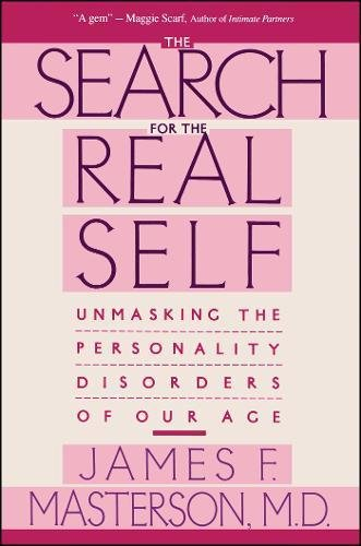 9780029202920: The Search for the Real Self: Unmasking the Personality Disorders of Our Age