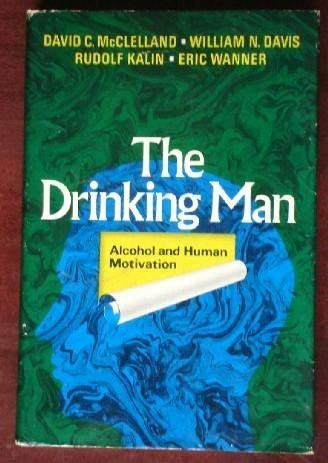 The Drinking Man: Alcohol and Human Motivation: David C McClelland; William N Davis