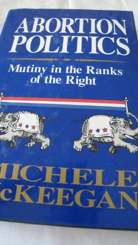 9780029205334: Abortion Politics: Mutiny in the Ranks of the Right